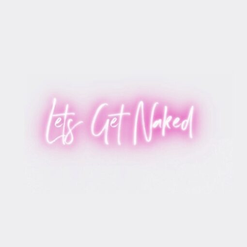 lets get naked neon sign