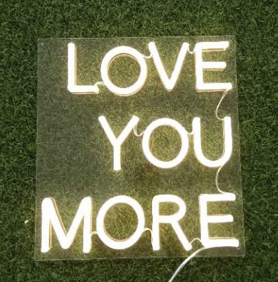 LOVE YOU MORE neon sign